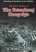 Breaking the Backbone of the Rebellion The Final Battles of the Petersburg Campaign