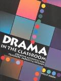 Drama in the Classroom Creative Activities for Teachers, Parents & Friends