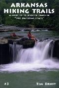 Arkansas Hiking Trails A Guide to Seventy-Eight Selected Trails in the Natural State