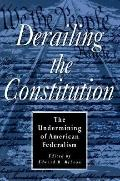 Derailing the Constitution The Undermining of American Federalism