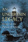 Uncertain Legacy Essays on the Pursuit of Liberty