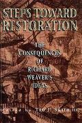 Steps Toward Restoration The Consequences of Richard Weaver's Ideas