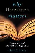Why Literature Matters Permanence and the Politics of Reputation