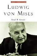 Ludwig Von Mises The Man and His Economics