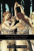 First Grace Rediscovering the Natural Law in the Post-Christian World