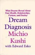 Dream Diagnosis: What Dreams Reveal about Your Health, Relationships, Fortune and Destiny