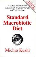 Standard Macrobiotic Diet: A Guide to Balanced Eating with Endless Variety and Satisfaction ...