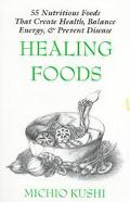 Healing Foods: 55 Nutritious Foods That Create Health, Balance Energy, and Prevent Disease