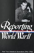 Reporting World War II American Journalism 1944-1946
