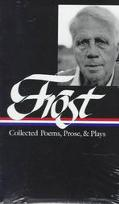 Robert Frost Collected Poems, Prose, & Plays  Complete Poems 1949 in the Clearing Uncollecte...