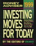 1999 Money Adviser: Investing Moves for Today