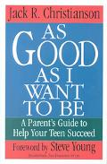 As Good as I Want to Be: A Parent's Guide to Help Your Teen Succeed - Jack R. Christianson -...