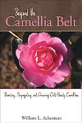 Beyond the Camellia Belt Breeding, Propagationg, and Growing Cold-Hardy Camellias