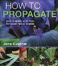 How to Propagate Techniques and Tips for over 1,000 Plants