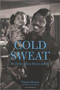Cold Sweat : My Father James Brown and Me