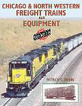 Chicago & North Western Freight Trains and Equipment