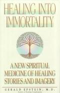 Healing into Immortality A New Spiritual Medicine of Healing Stories and Imagery