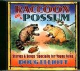 Racoon and a Posssum: Stories and Songs 'Specially for Young Folks