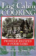 Log Cabin Cooking Pioneer Recipes & Foodlore