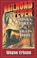 Railroad Fever Songs, Jokes and Train Lore