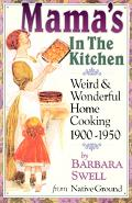 Mama's in the Kitchen Weird & Wonderful Home Cooking 1900-1950