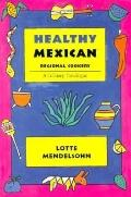 Healthy Mexican Regional Cookery A Culinary Travelogue