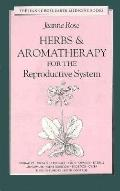 Herbs & Aromatherapy For The Reproductive System - Jeanne Rose - Paperback