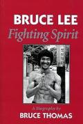 Bruce Lee Fighting Spirit a Biography