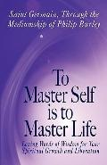 To Master Self Is to Master Life