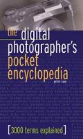 Digital Photographer's Pocket Encyclopedia 3000 Terms Explained