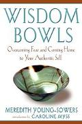 Wisdom Bowls Overcoming Fear and Coming Home to Your Authentic Self