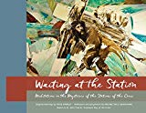 WAITING AT THE STATION (The Book): Meditations on the Mysteries of the Stations of the Cross...