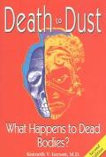Death to Dust What Happens to Dead Bodies