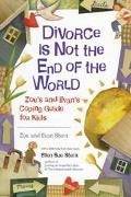 Divorce Is Not the End of the World Zoe's Amd Evan's Coping Guide for Kids
