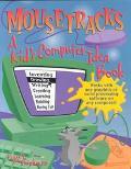 Mousetracks A Kid's Computer Idea Book