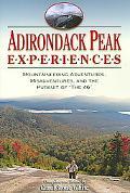 Adirondack Peak Experiences: Mountaineering Adventures, Misadventures, and the Pursuit of th...