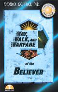 Way, the Walk, and the Warfare of the Believer