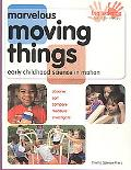 Marvelous Moving Things: Early Childhood Science in Motion (Big Science for Little Hands)