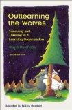 Outlearning the Wolves : Surviving and Thriving in a Learning Organization, Second Edition