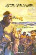 Lewis and Clark Exploration of Central Montana : Marias River to the Gates of the Mountains