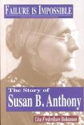 Failure Is Impossible The Story of Susan B. Anthony