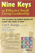 Nine Keys to Effective Small Group Leadership How Lay Leaders Can Establish Dynamic and Heal...
