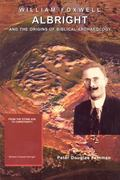 William Foxwell Albright And The Origins Of Biblical Archaeology