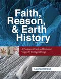 Faith, Reason, and Earth History: A Paradigm of Earth and Biological Origins by Intelligent ...