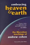 Embracing Heaven & Earth The Liberation Teachings of Andrew Cohen