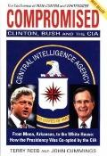 Compromised: Clinton, Bush and the CIA: From Mena, Arkansas, to the White House: How the Pre...