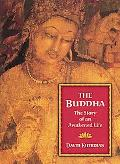 Buddha The Story of an Awakened Life