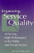 Improving Service Quality Achieving High Performance in the Public and Private Sectors