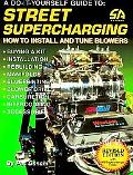 Do-It-Yourself Guide to Street Supercharging How to Install & Tune Blowers