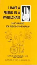 I Have a Friend in a Wheelchair: Basic Manuals for Friends of the Disabled, Vol. 2